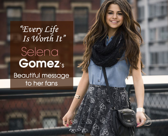 Selena Gomez Every Life is worth it